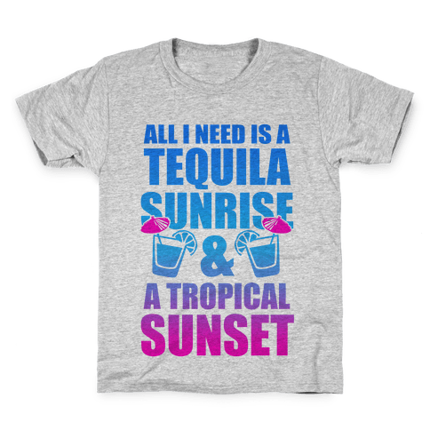 All I Need Is a Tequila Sunrise & A Tropical Sunset Kids T-Shirt