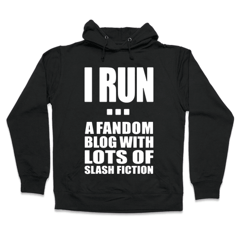 I Run A Fandom Blog Hooded Sweatshirt