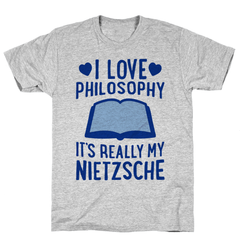 I Love Philosophy (It's Really My Nietzsche) Mens T-Shirt