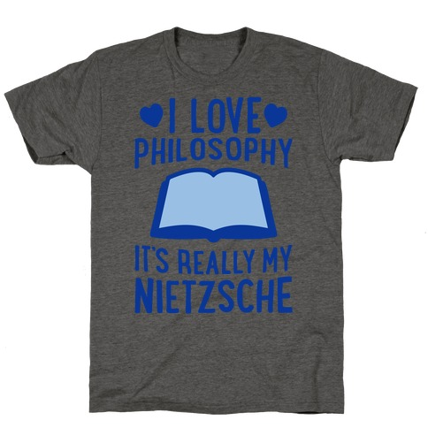 I Love Philosophy (It's Really My Nietzsche) T-Shirt