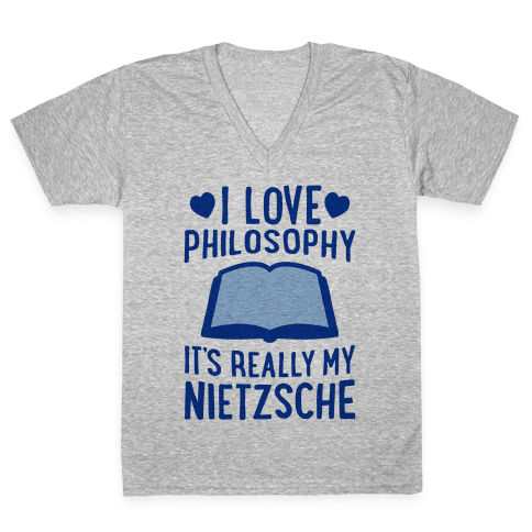 I Love Philosophy (It's Really My Nietzsche) V-Neck Tee Shirt
