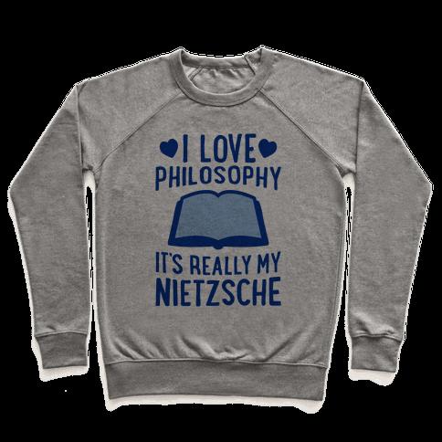 I Love Philosophy (It's Really My Nietzsche) Pullover