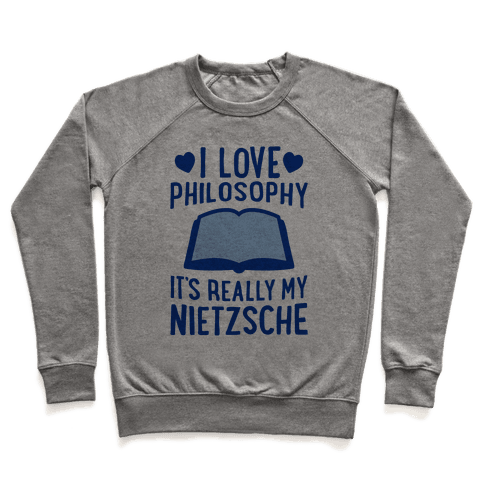 I Love Philosophy (It's Really My Nietzsche) Pullover