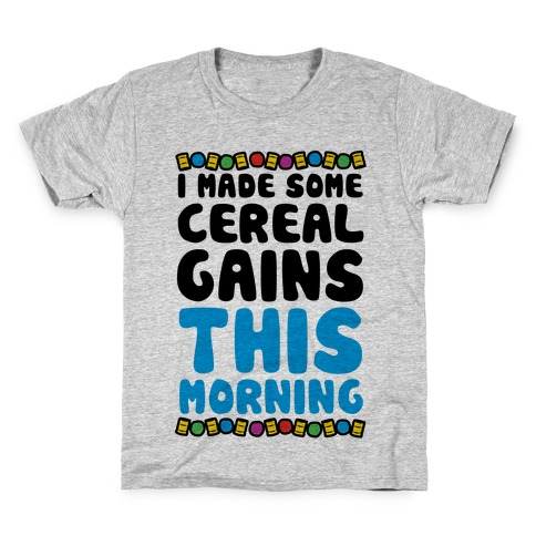 I Made Some Cereal Gains This Morning Kids T-Shirt