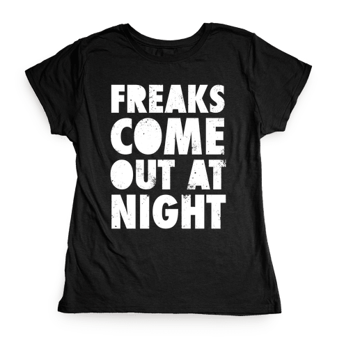 Freaks Come Out At Night (White Ink) Womens T-Shirt