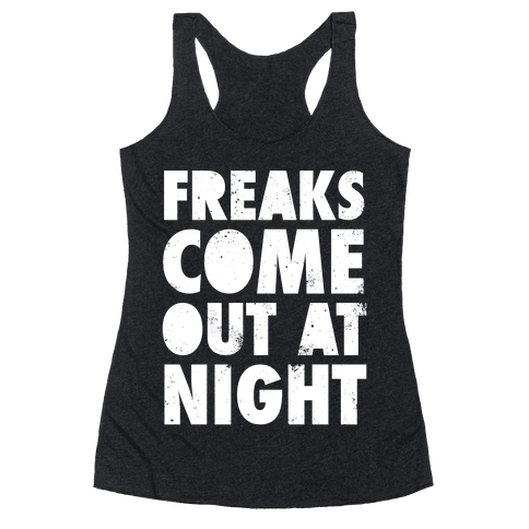 Freaks Come Out At Night (White Ink) Racerback Tank Top