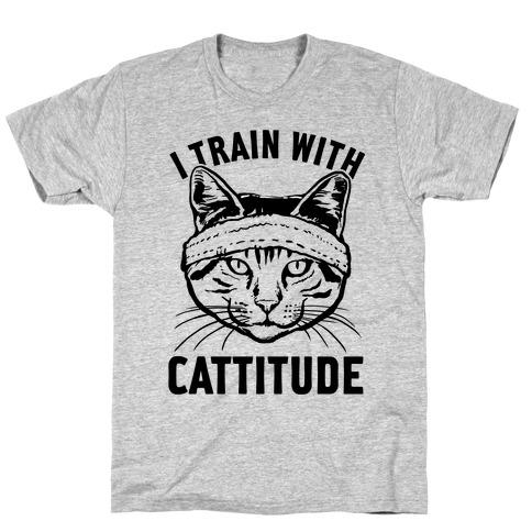 I Train With Cattitude T-Shirt