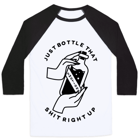 Just Bottle That Shit Up Baseball Tee