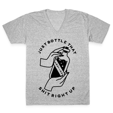 Just Bottle That Shit Up V-Neck Tee Shirt