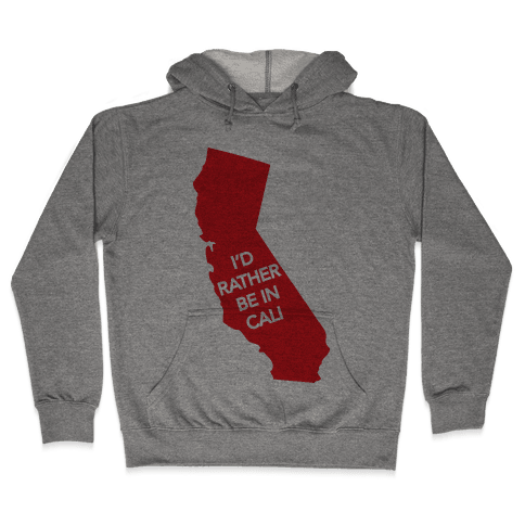 I'd Rather Be In Cali Hooded Sweatshirt
