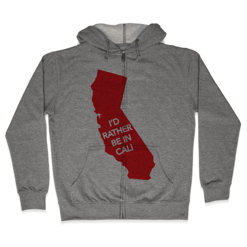 I'd Rather Be In Cali Zip Hoodie