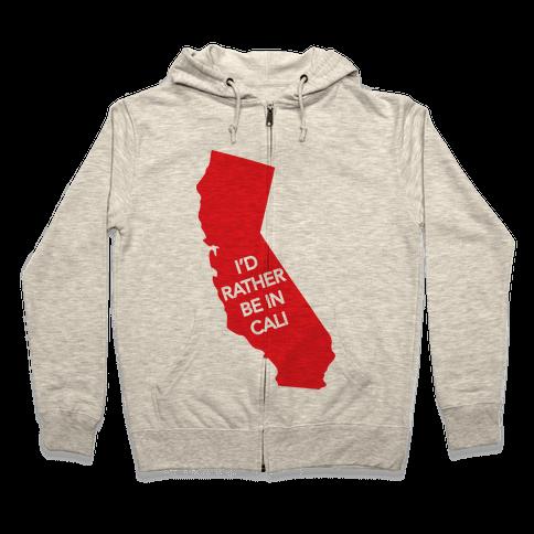 I'd Rather Be In Cali Zip Hoodie