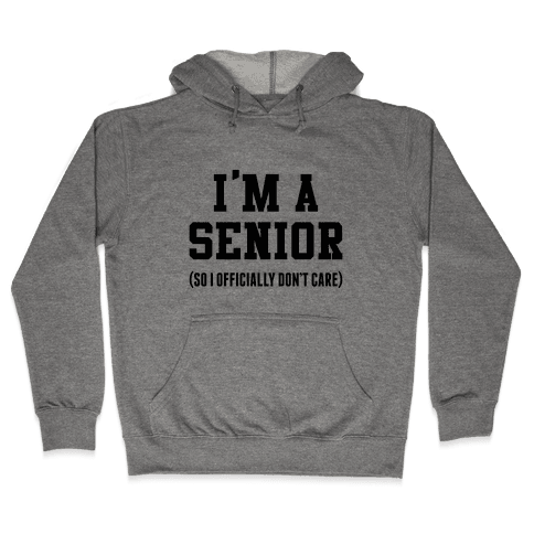 I'm A Senior (So I Officially Don't Care) Hooded Sweatshirt