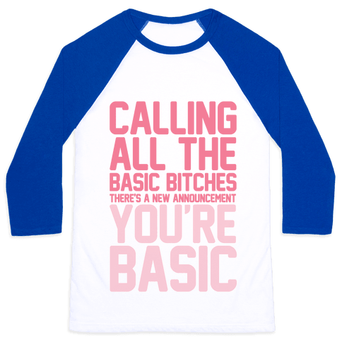 Calling All The Basic Bitches Baseball Tee