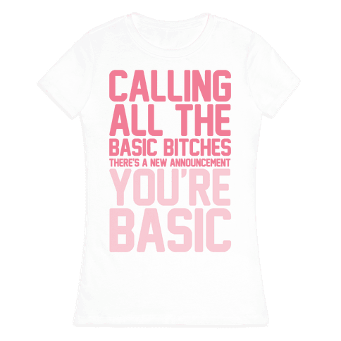 Calling All The Basic Bitches Womens T-Shirt