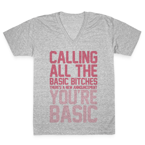 Calling All The Basic Bitches V-Neck Tee Shirt