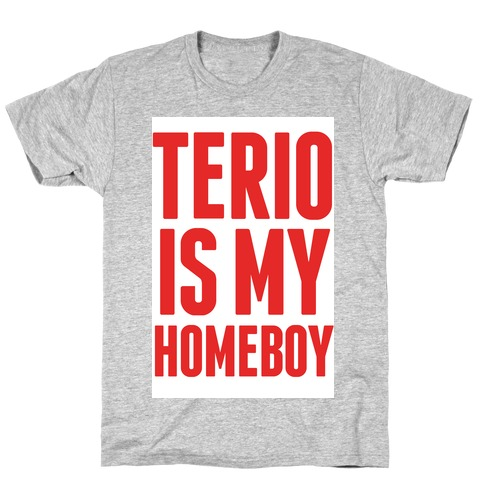 Terio is my Homeboy Mens T-Shirt