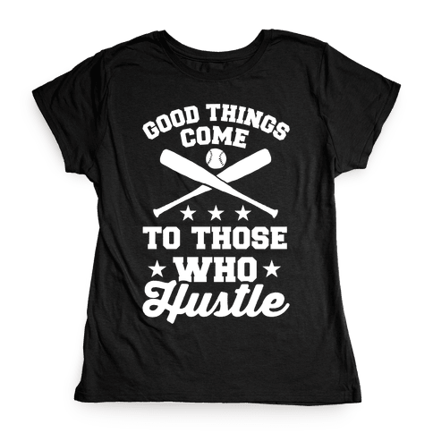 Good Things Come To Those Who Hustle Womens T-Shirt