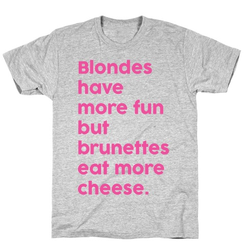 Brunettes Eat More Cheese T-Shirt