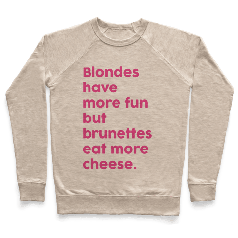 Brunettes Eat More Cheese Pullover