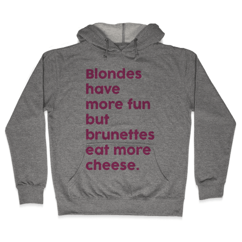 Brunettes Eat More Cheese Hooded Sweatshirt