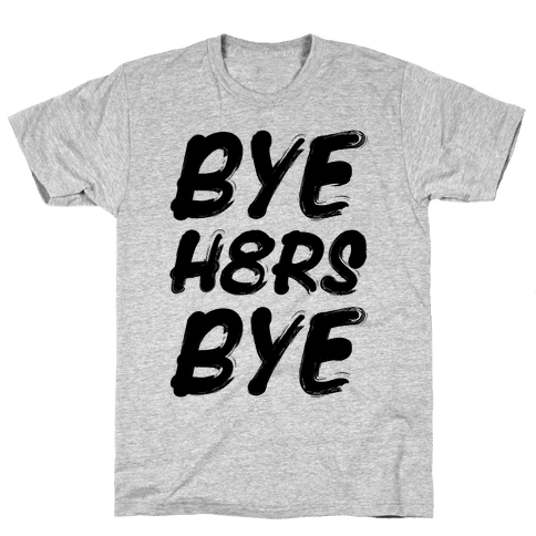 Bye Haters Bye Mens T-Shirt