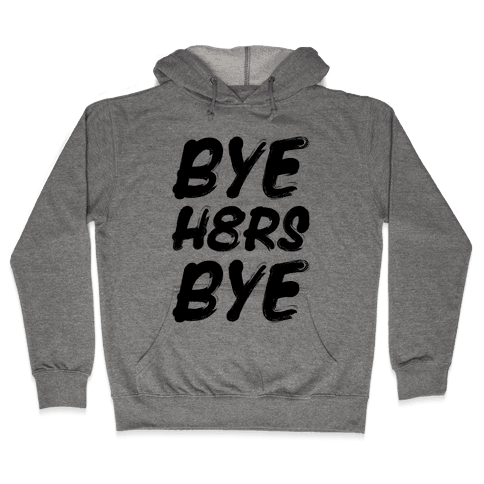 Bye Haters Bye Hooded Sweatshirt