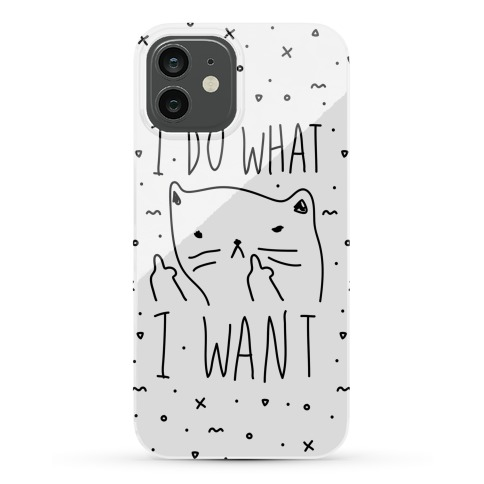 I Do What I Want Cat Phone Case
