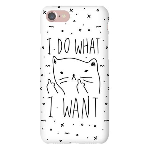 I Do What I Want Phone Case
