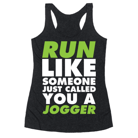 Run Like Someone Just Called You a Jogger Racerback Tank Top