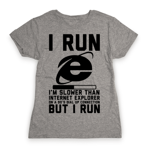 Slower than Internet Explorer Womens T-Shirt