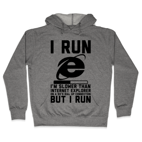 Slower than Internet Explorer Hooded Sweatshirt