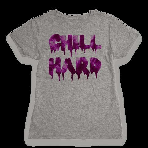 Chill Hard Womens T-Shirt