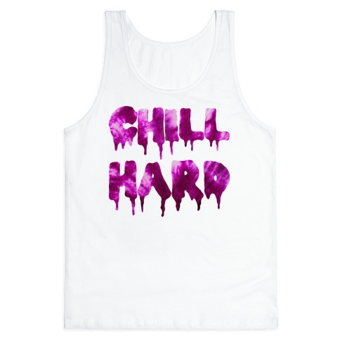 Chill Hard Tank Top