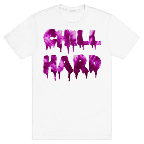 Chill Hard Mens T-Shirt
