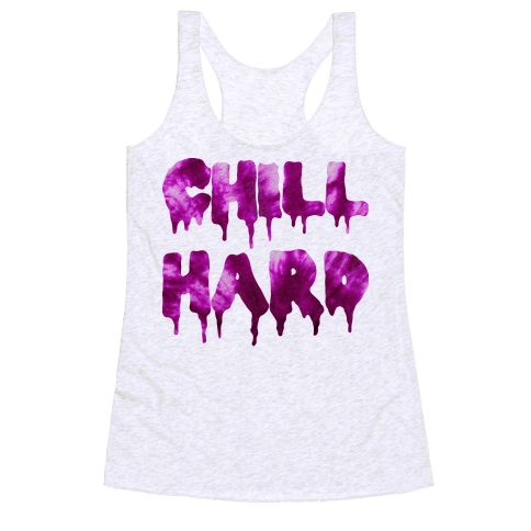 Chill Hard Racerback Tank Top