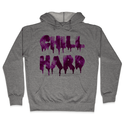 Chill Hard Hooded Sweatshirt