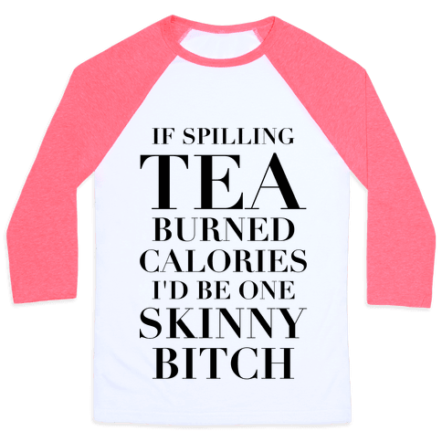 If Spilling Tea Burned Calories I'd Be One Skinny Bitch Baseball Tee