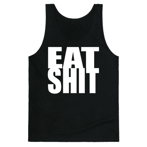 Eat Shit Tank Top