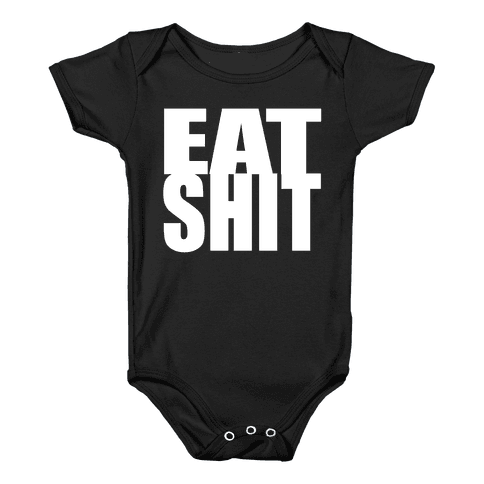 Eat Shit Baby Onesy