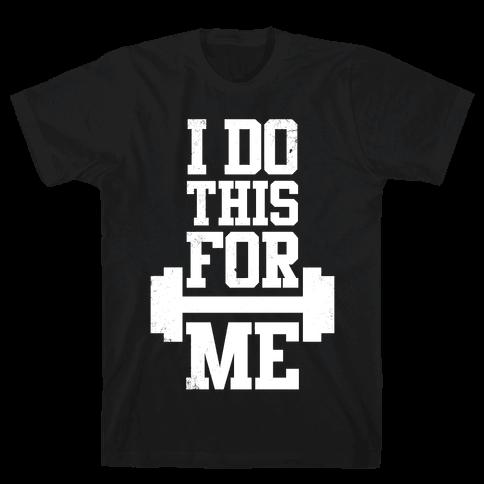 I Do This For Me Mens T-Shirt