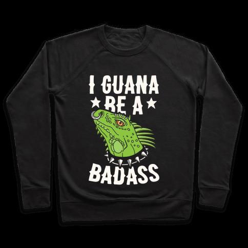 Iguana Be A Badass Pullover