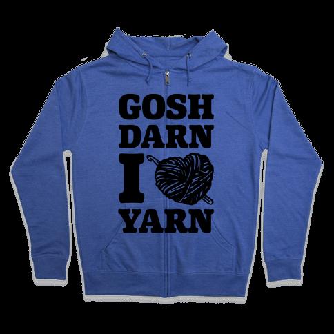 Gosh Darn I Love Yarn Zip Hoodie