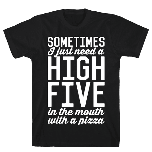 Sometimes I Just Need A High Five Mens T-Shirt