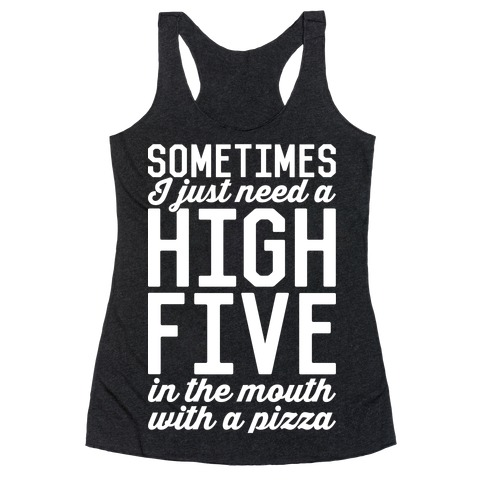 Sometimes I Just Need A High Five Racerback Tank Top