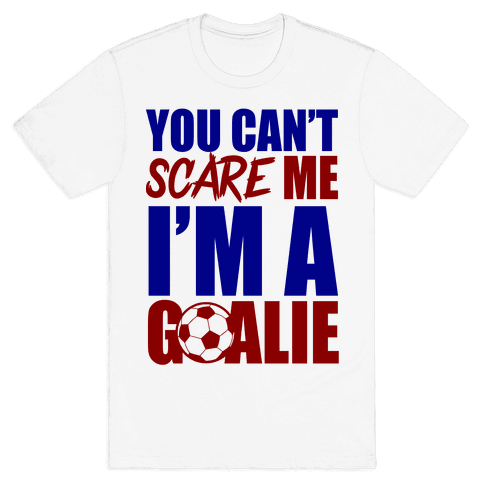 You Can't Scare Me I'm A Goalie Mens T-Shirt