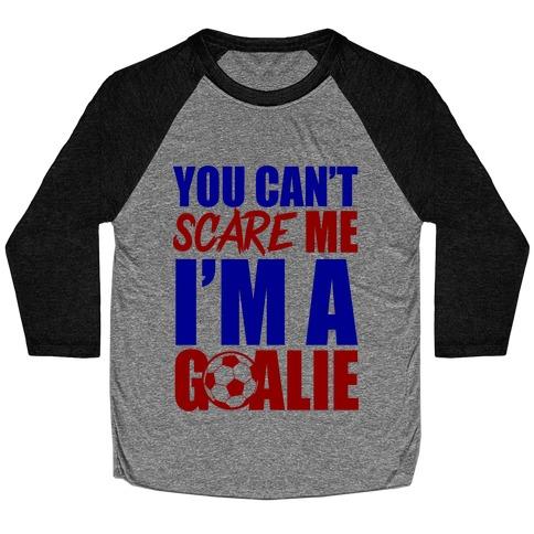 You Can't Scare Me I'm A Goalie Baseball Tee