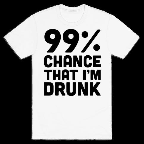 99% Chance That I'm Drunk Mens T-Shirt