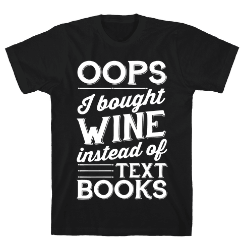 Oops! I Bought Wine Instead Of Text Books Mens T-Shirt