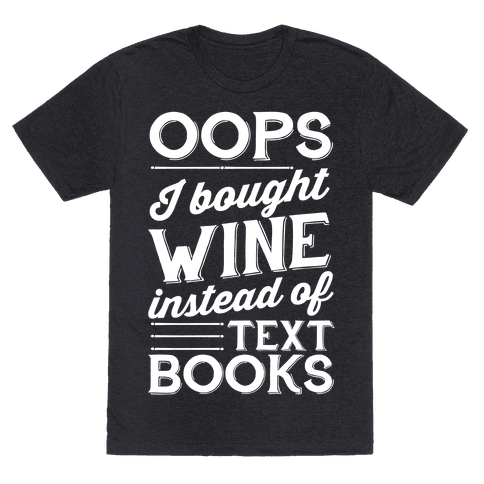 Oops! I Bought Wine Instead Of Text Books